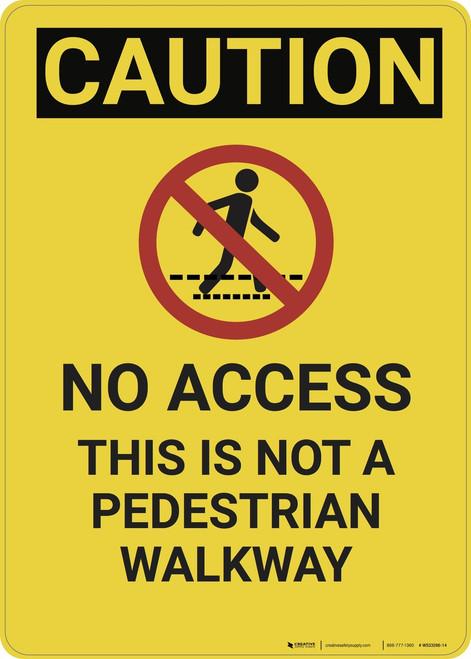 Caution: No Access Not a Pedestrian Walkway - Wall Sign