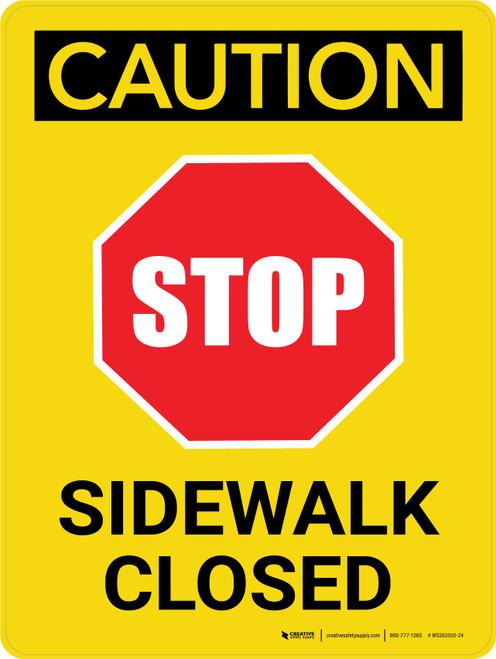 Caution: Stop Sidewalk Closed Portrait - Wall Sign