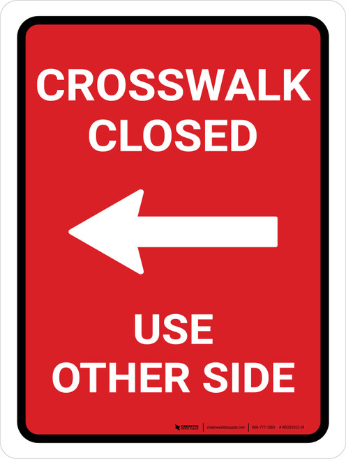 Crosswalk Closed Use Other Side Left Arrow (Red) Portrait - Wall Sign