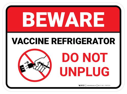 Beware: Vaccine Referigerator Do Not Unplug Rectangular - Floor Sign