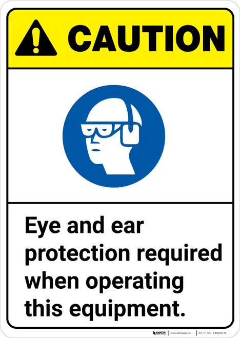 Caution: Eye and Ear Protection Required When Operating Equipment ANSI - Wall Sign