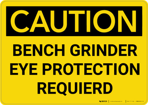 Caution: Bench Grinder Eye Protection Required - Wall Sign