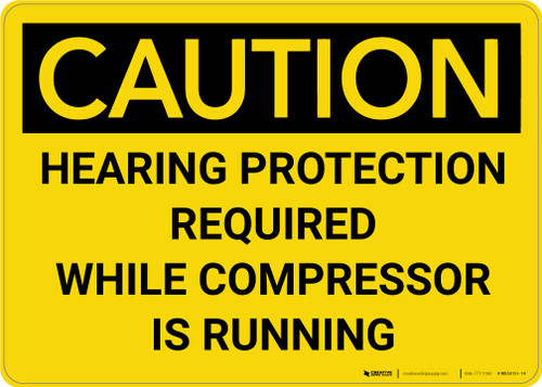 Caution: Hearing Protection Required When Compressor Is Running - Wall Sign