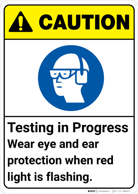 Caution: Testing In Progress Wear Eye Ear Protection ANSI - Wall Sign