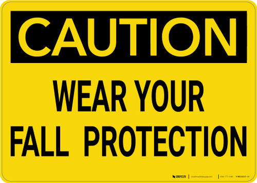 Caution: Wear Your Fall Protection - Wall Sign