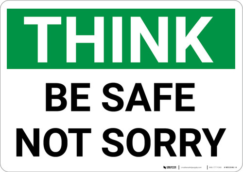 Think: Be Safe Not Sorry - Wall Sign