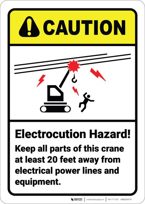 Caution: Electrocution Hazard Keep Parts of Crane 20 ft Away ANSI - Wall Sign