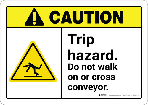 Caution: Trip Hazard Do Not Walk On Or Cross Conveyor ANSI - Wall Sign