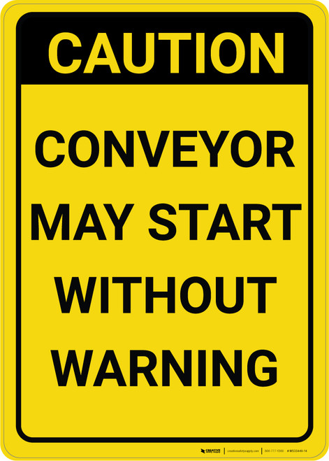 Caution: Conveyor May Start Without Warning Vertical - Wall Sign