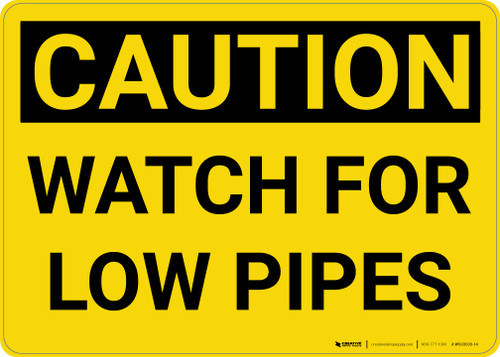 Caution: Watch For Low Pipes - Wall Sign