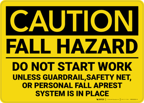 Caution: Fall Hazard Do Not Start Work Unless Protection is in Place - Wall Sign