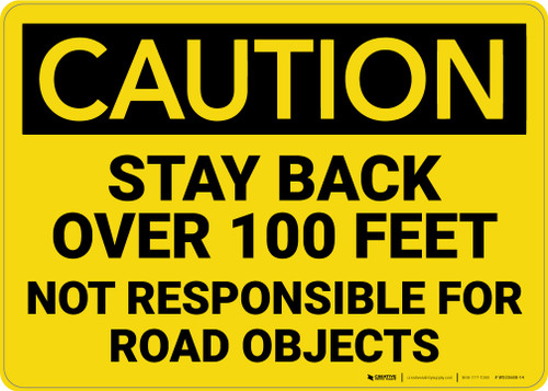 Caution: Stay Back over 100 Ft Not Responsible for Road Objects - Wall Sign