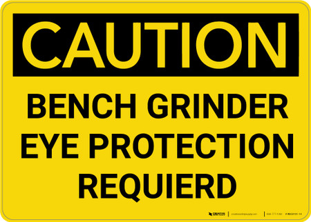 Caution Bench Grinder Eye Protection Required Wall Sign