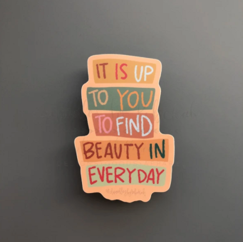 Find Beauty in Everything Sticker