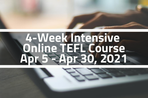 4-Week Intensive Online TEFL Course - April 5 - April 30, 2021