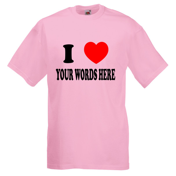 T-Shirt Printed with I heart 'Your Words'