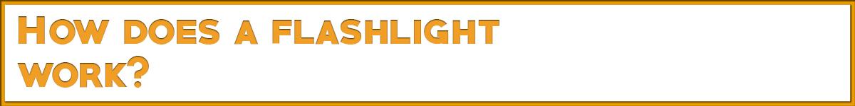 how-does-a-flashlight-work-2.jpg