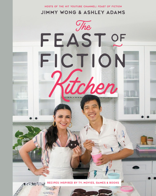 The Feast of Fiction Kitchen: Recipes Inspired by TV, Movies, Games, & Books