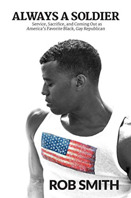 Always a Soldier: Service, Sacrifice, and Coming Out as America's Favorite Black, Gay Republican