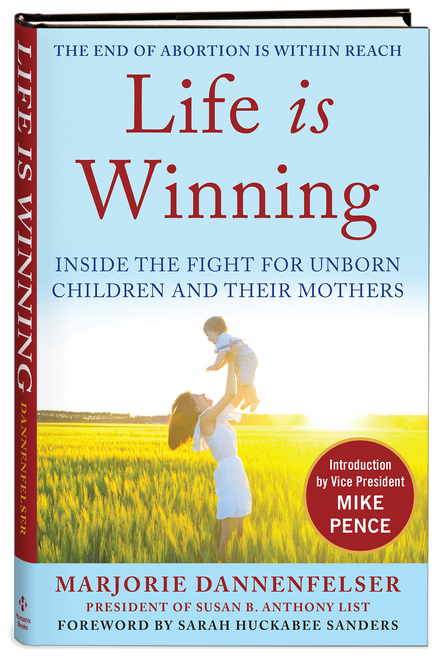 Life Is Winning: Inside the Fight for Unborn Children and Their Mothers, with an Introduction by Vice President Mike Pence & a Foreword by Sarah Huckabee Sanders