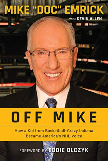 Off Mike: How a Kid from Basketball-Crazy Indiana Became America's NHL Voice