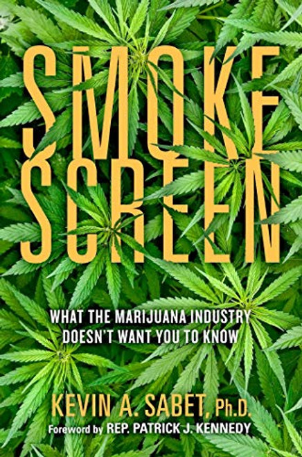 Smokescreen: What the Marijuana Industry Doesn't Want You to Know
