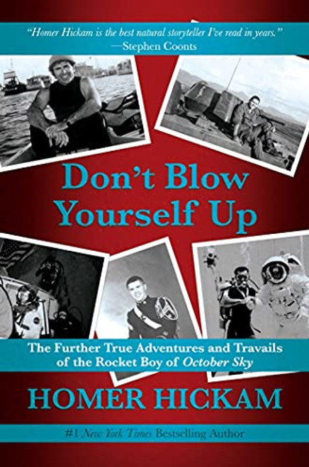 Don't Blow Yourself Up: The Further True Adventures and Travails of the Rocket Boy of October Sky