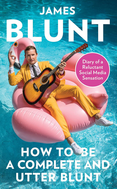 How To Be A Complete and Utter Blunt: Diary of a Reluctant Social Media Sensation