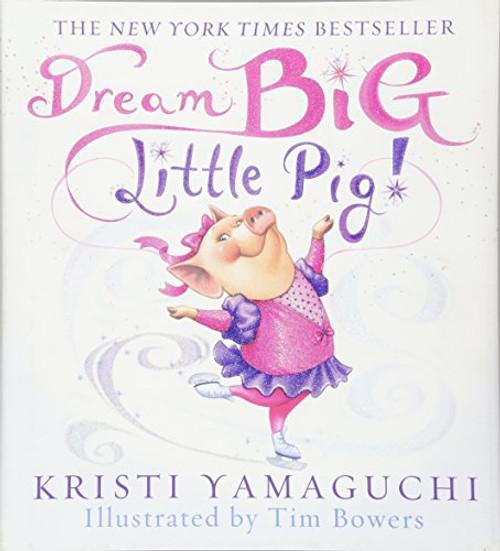 Dream Big, Little Pig!: An Inspiring Figure Skating Book