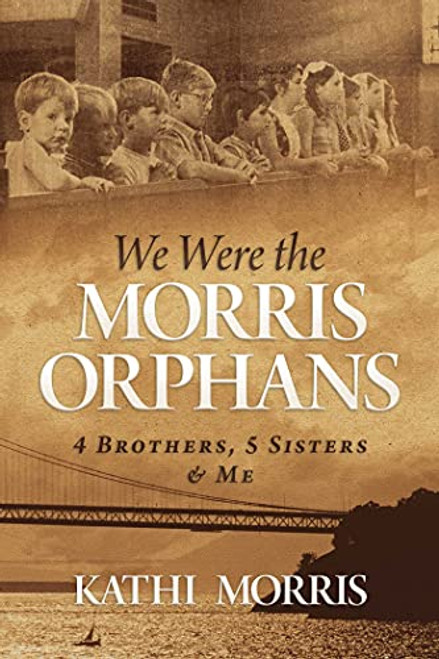 We Were the Morris Orphans: 4 Brothers, 5 Sisters & Me