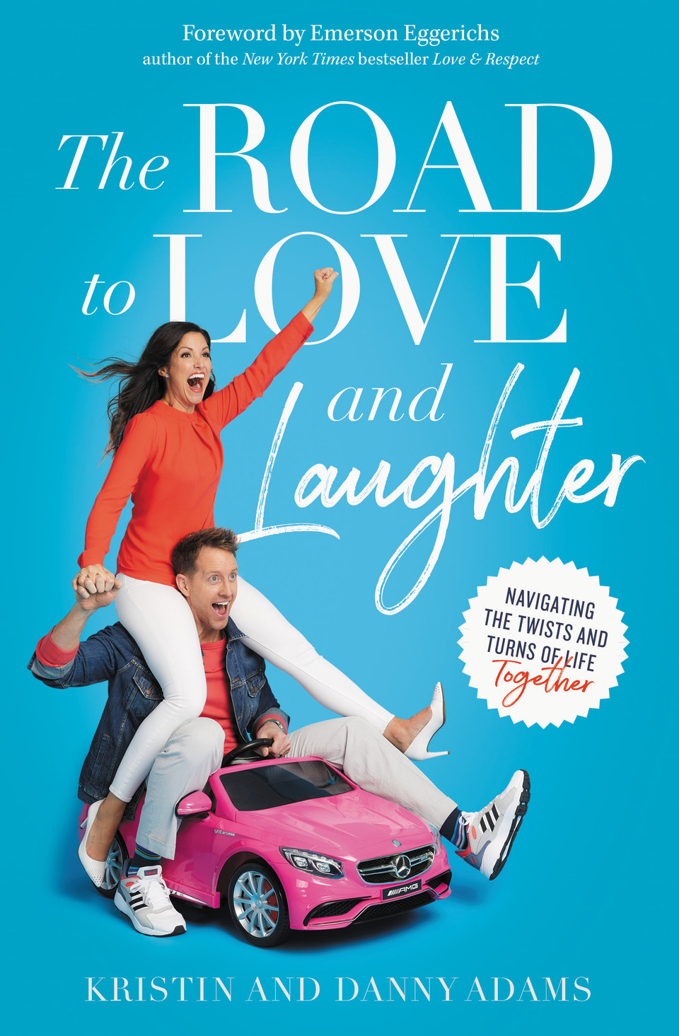 The Road to Love and Laughter: Navigating the Twists and Turns of Life Together by Kristin Adams, Danny Adams