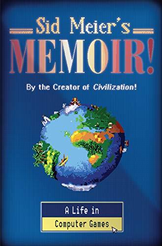 Sid Meier's Memoir!: A Life in Computer Games