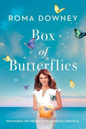 Box of Butterflies: Discovering the Unexpected Blessings All Around Us by Roma Downey