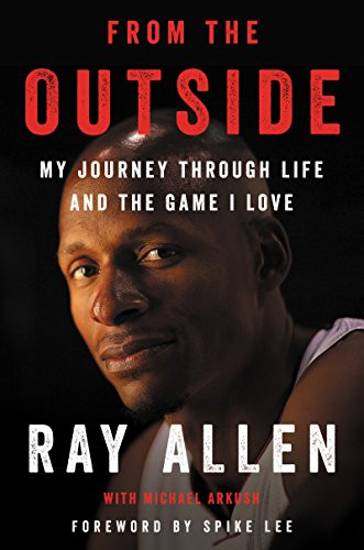 From the Outside: My Journey Through Life and the Game I Love by Ray Allen