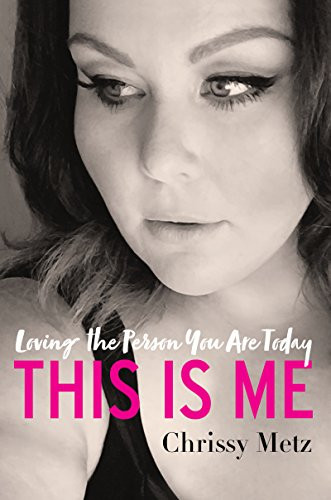 This Is Me: Loving the Person You Are Today by Chrissy Metz