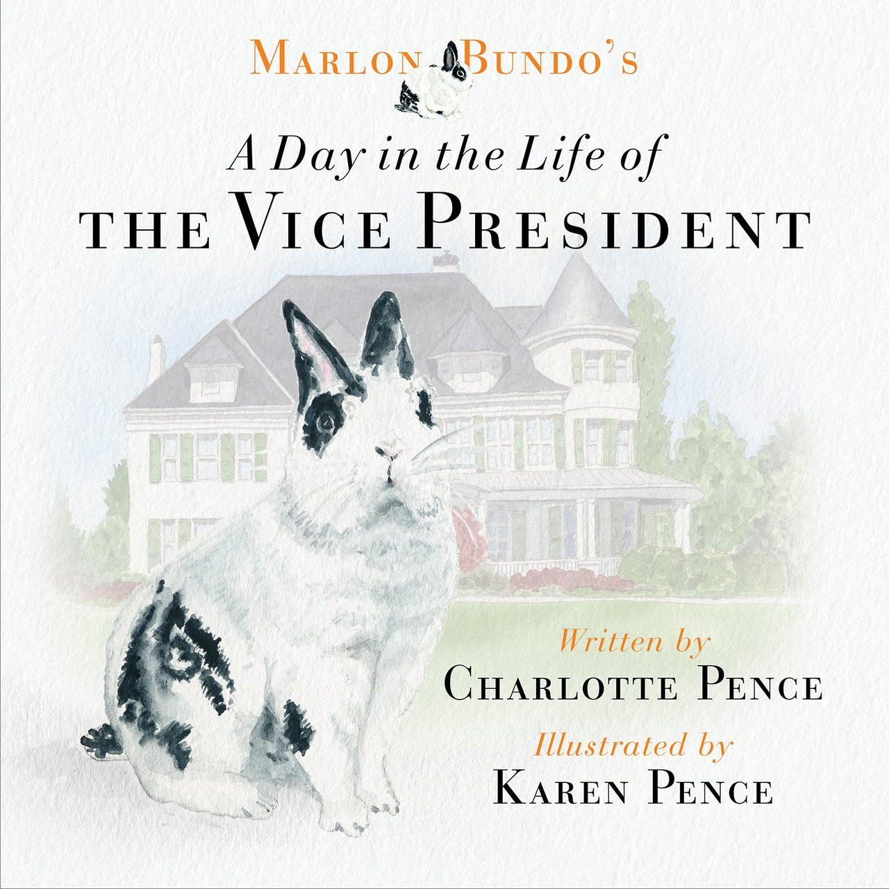 Marlon Bundo's Day in the Life of the Vice President by Karen & Charlotte Pence
