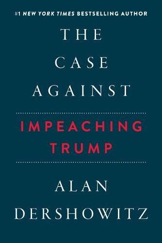 The Case Against Impeaching Trump by Alan Dershowitz