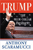 Trump, the Blue-Collar President by Anthony Scaramucci