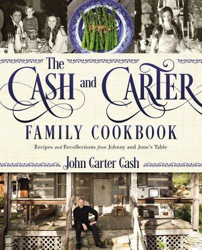 The Cash and Carter Family Cookbook: Recipes and Recollections from Johnny and June's Table by John Carter Cash