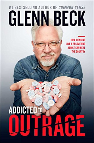Addicted to Outrage: How Thinking Like a Recovering Addict Can Heal the Country by Glenn Beck