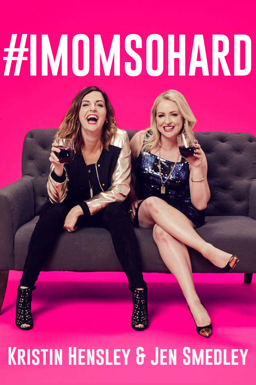 #IMOMSOHARD by Kristin Hensley and Jen Smedley