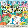 You're Missing It! by Brady Smith and Tiffani Theissen