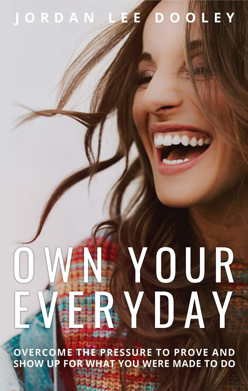 Own Your Everyday: Overcome the Pressure to Prove and Show Up for What You Were Made to Do by Jordan Lee Dooley