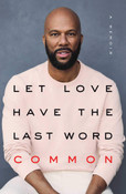 Let Love Have the Last Word: Memoir by Common