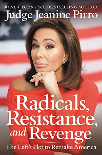 Radicals, Resistance, and Revenge: The Left's Plot to Remake America by  Jeanine Pirro