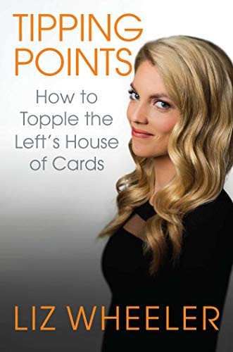 Tipping Points: How to Topple the Left's House of Cards by Liz Wheeler