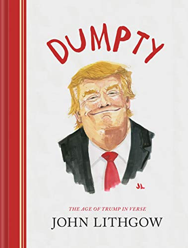 Dumpty: The Age of Trump in Verse by John Lithgow