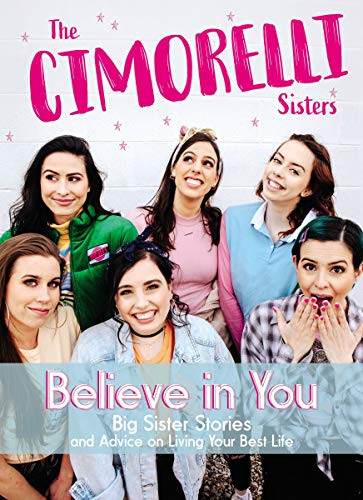 Believe in You: Big Sister Stories and Advice on Living Your Best Life by The Cimorelli Sisters