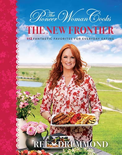 The Pioneer Woman Cooks: The New Frontier: 112 Fantastic Favorites for Everyday Eating by Ree Drummond