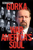The War for America's Soul: Donald Trump, the Left's Assault on America, and How We Take Back Our Country by Sebastian Gorka